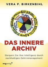 Das innere Archiv Steigern Sie Ihre Intelligenz durch nachhaltiges Gehirnmanagement