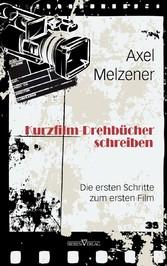 Kurzfilm-Drehbücher schreiben Die ersten Schritte zum ersten Film