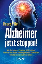 Alzheimer jetzt stoppen! Wie Sie Demenz, Parkinson, ALS, multiple Sklerose und andere neurodegenerative Krankheiten verhindern und umkehren können
