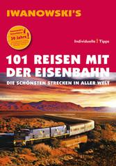 101 Reisen mit der Eisenbahn - Reiseführer von Iwanowski - Die schönsten Strecken in aller Welt