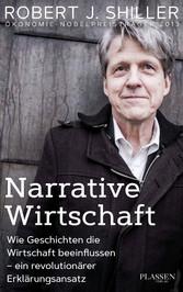 Narrative Wirtschaft Wie Geschichten die Wirtschaft beeinflussen - ein revolutionärer Erklärungsansatz