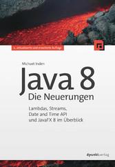 Java 8 - Die Neuerungen Lambdas, Streams, Date and Time API und JavaFX 8 im Überblick