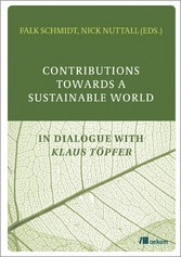 Contributions Towards a Sustainable World In Dialogue with Klaus Töpfer
