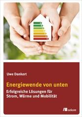 Energiewende von unten Erfolgreiche Lösungen für Strom, Wärme und Mobilität