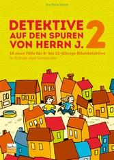 Detektive auf den Spuren von Herrn J. 2 10 neue Fälle für 8- bis 12-jährige Bibeldetektive in Schule und Gemeinde