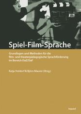 Spiel-Film-Sprache Grundlagen und Methoden für die film- und theaterpädagogische Sprachförderung im Bereich DaZ/DaF