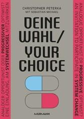 Deine Wahl / Your Choice - Zweisprachiges E-Book Deutsch / Englisch Analoger Opportunist oder progressiver Optimist? Eine Einladung, am Systemwechsel mitzuwirken