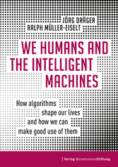 We Humans and the Intelligent Machines How algorithms shape our lives and how we can make good use of them