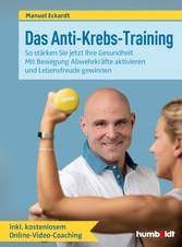 Das Anti-Krebs-Training So stärken Sie jetzt Ihre Gesundheit. Mit Bewegung Abwehrkräfte aktivieren und Lebensfreude gewinnen. Inklusive kostenlosem Online-Video-Coaching.