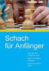 Schach für Anfänger Alles über das 'königliche Spiel'. Regeln, Strategien, Spielzüge. Leicht verständlich erklärt
