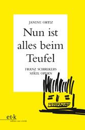 'Nun ist alles beim Teufel' Franz Schrekers späte Opern