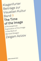 The Time of the Image A Philosophical Exploration of the Image in the Work of Bernard Stiegler
