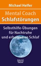 Mental Coach Schlafstörungen Selbsthilfe-Übungen für Nachtruhe und erholsamen Schlaf