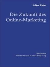 Die Zukunft des Online-Marketing: Eine explorative Studie über zukünftige Marktkommunikation im Internet
