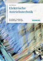 Elektrische Antriebstechnik - Grundlagen, Auslegung, Anwendungen, Lösungen