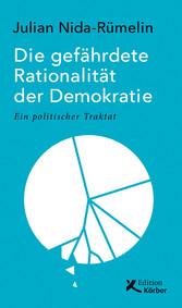 Die gefährdete Rationalität der Demokratie Ein politischer Traktat