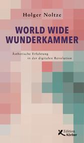 World Wide Wunderkammer Ästhetische Erfahrung in der digitalen Revolution