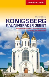 Reiseführer Königsberg - Kaliningrader Gebiet Mit Bernsteinküste, Kurischer Nehrung, Samland und Memelland