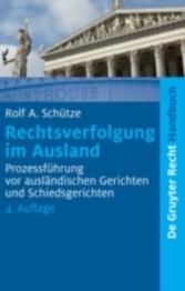 Rechtsverfolgung im Ausland Prozessführung vor ausländischen Gerichten und Schiedsgerichten