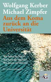 Aus dem Koma zurück an die Universität Was leistet die Natur? Was kann die Medizin? Was kostet ein Mensch? Ein Erfahrungsbericht