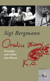 Orsolics Hansi k.o. Triumphe und Leiden eines Boxers
