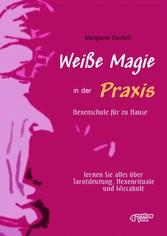 Weiße Magie in der Praxis. Hexenschule für zu Hause. Lernen Sie alles über Tarot-Deutung, Hexenrituale und Wicca-Kult.