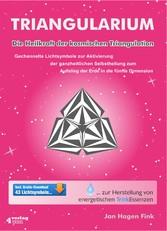 Triangularium Die Heilkraft der kosmischen Triangulation. Gechannelte Lichtsymbole zur Aktivierung der ganzheitlichen Selbstheilung zum Aufstieg der Erde in die fünfte Dimension