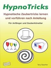 HypnoTricks: Hypnotische Zaubertricks lernen und vorführen nach Anleitung. Für Anfänger und Zauberkünstler