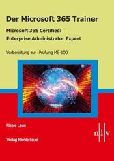 Der Microsoft 365 Trainer Microsoft 365 Certified- Enterprise Administrator Expert Vorbereitung zur Prüfung MS-100
