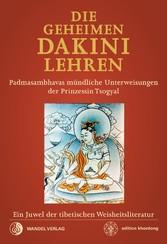 Die geheimen Dakini-Lehren Padmasambhavas mündliche Unterweisungen der Prinzessin Tsogyal - Ein Juwel der tibetischen Weisheitsliteratur
