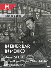 In einer Bar in Mexiko Auf einen Drink mit Mitchum, Bogart, Wayne, Welles, Adorf - und vielen anderen...