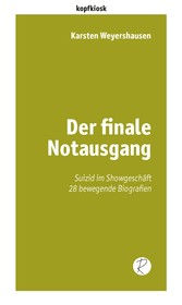 Der finale Notausgang Suizid im Showgeschäft. 28 bewegende Biografien