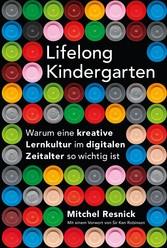 Lifelong Kindergarten Warum eine kreative Lernkultur im digitalen Zeitalter so wichtig ist