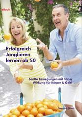 Erfolgreich Jonglieren lernen ab 50 (eBook) & Geist