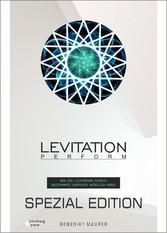 Levitation PERFORM - Spezial Edition Wie die Levitation durch bestimmte Aspekte möglich wird