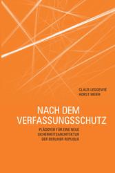 Nach dem Verfassungsschutz Plädoyer für eine neue Sicherheitsarchitektur der Berliner Republik