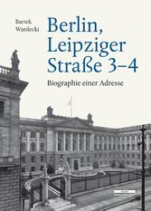 Berlin, Leipziger Straße 3-4 Biographie einer Adresse