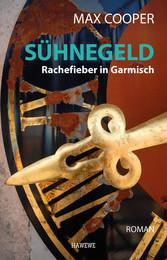Sühnegeld Rachefieber in Garmisch - Roman