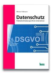 Datenschutz Praktische Umsetzung in Ihrem Unternehmen