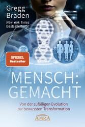 MENSCH:GEMACHT Von der zufälligen Evolution zur bewussten Transformation