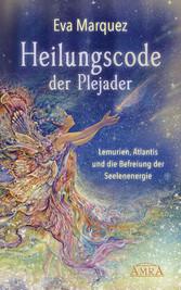 Heilungscode der Plejader Band 1 Lemurien, Atlantis und die Befreiung der Seelenenergie