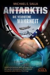 Antarktis - die verbotene Wahrheit Schaltstelle Geheimer Weltraumprogramme, Zentrale für interplanetaren Sklavenhandel, Landeplatz außerirdischer Flüchtlinge