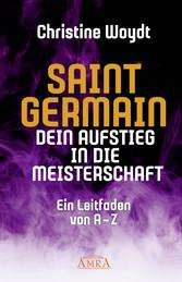 SAINT GERMAIN. Dein Aufstieg in die Meisterschaft Ein Leitfaden von A-Z