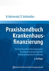 Praxishandbuch Krankenhausfinanzierung Krankhausfinanzierungsgesetz, Krankenhausentgeltgesetz, Bundespflegesatzverordnung