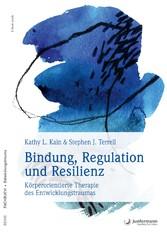 Bindung, Regulation und Resilienz Körperorientierte Therapie des Entwicklungstraumas