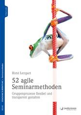 52 agile Seminarmethoden Gruppenprozesse flexibel und transparent gestalten
