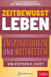 Zeitbewusst leben Inspirationen und Weisheiten von Stephen R. Covey