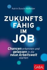 Zukunftsfähig im Job Chancen erkennen und gelassen in die neue Arbeitswelt starten