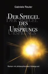 Der Spiegel des Ursprungs Roman mit philosophischem Hintergrund