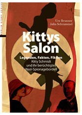 Kittys Salon: Legenden, Fakten, Fiktion Kitty Schmidt und ihr berüchtigtes Nazi-Spionagebordell